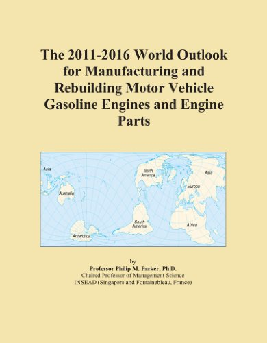 The 2011 2016 World Outlook For Manufacturing And Rebuilding Motor Vehicle Gasoline Engines And