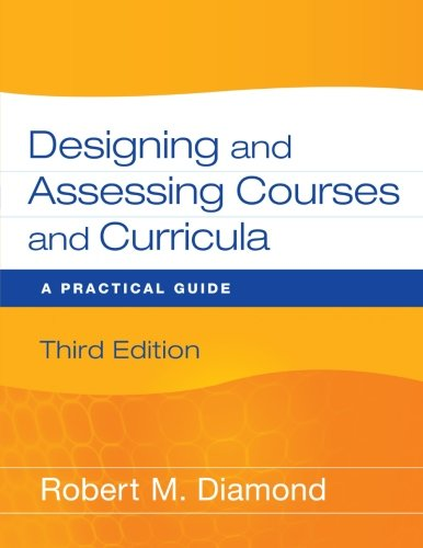Designing and Assessing Courses and Curricula: A...