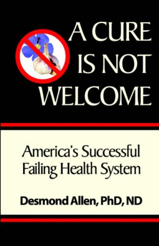 A Cure Is Not Welcome: America'S Failing Health System