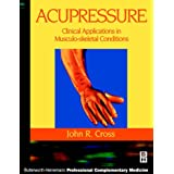 Acupressure: Clinical Applications in Musculoskeletal Conditions (Butterworth-Heinemann Professional Complementary Medicine)by John R. Cross DrAc ...