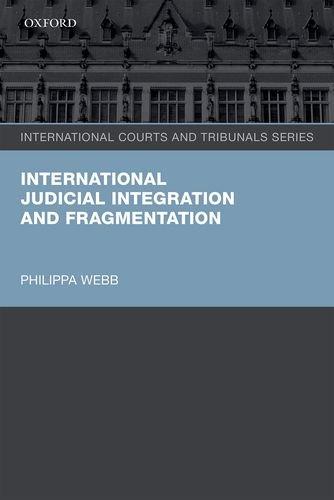International Judicial Integration and Fragmentation (International Courts and Tribunals Series) PDF