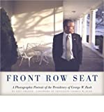 Front Row Seat: A Photographic Portrait of the Presidency of George W. Bush (Focus on American History Series) (Hardback) - Common