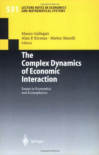 The Complex Dynamics of Economic Interaction: Essays in Economics and Econophysics (Lecture Notes in Economics and Mathe
