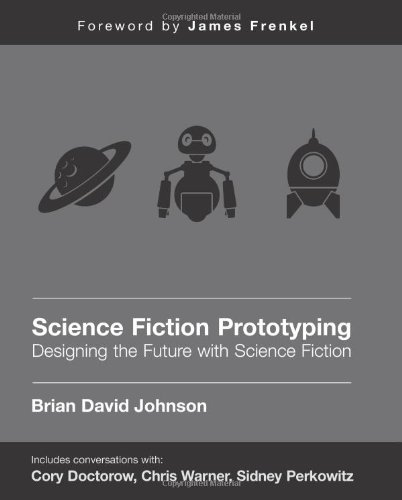 Science Fiction Prototyping: Designing the Future with...