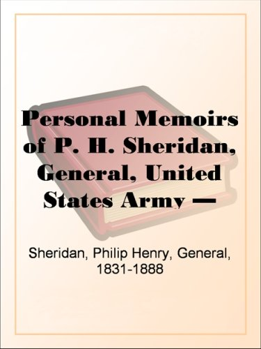 Personal Memoirs of P. H. Sheridan, General, United States Army - Volume 2
