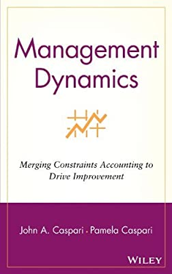 By John A. Caspari Management Dynamics: Merging Constraints Accounting to Drive Improvement (1st Frist Edition) [Hardcover]