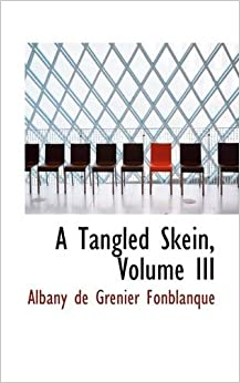 Tangled Skein, Volume III: Albany de Grenier Fonblanque