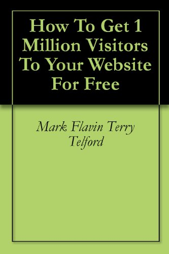 How To Get 1 Million Visitors To Your Website For Free