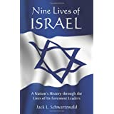 Nine Lives of Israel: A Nation's History through the Lives of Its Foremost Leaders ~ Jack L. Schwartzwald