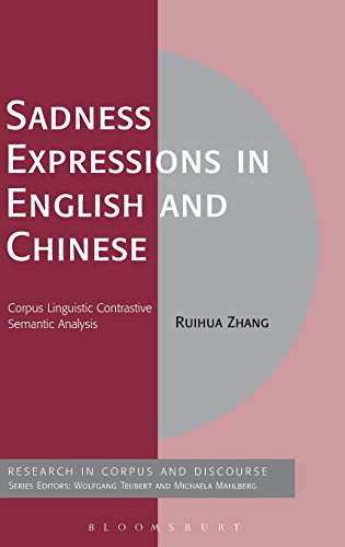 Sadness Expressions in English and Chinese: Corpus Linguistic Contrastive Semantic Analysis (Corpus and Discourse)