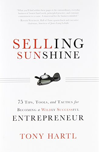 Selling Sunshine: 75 Tips, Tools, and Tactics for Becoming a Wildly Successful Entrepreneur