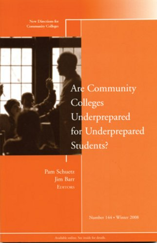 Are Community Colleges Underprepared for Underprepared Students?: New Directions for Community Colleges, No. 144