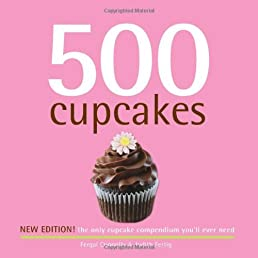 500 Cupcakes: The Only Cupcake Compendium You'll Ever Need (New Edition) (500 Series Cookbooks)