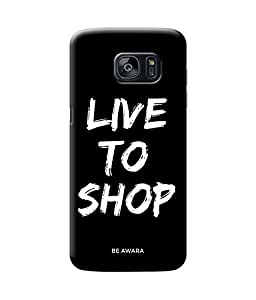 Be Awara Live to Shop Back Cover Case for Samsung Galaxy S7 Edge