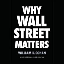 Why Wall Street Matters Audiobook by William D. Cohan Narrated by Rob Shapiro
