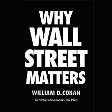 Why Wall Street Matters | Livre audio Auteur(s) : William D. Cohan Narrateur(s) : Rob Shapiro