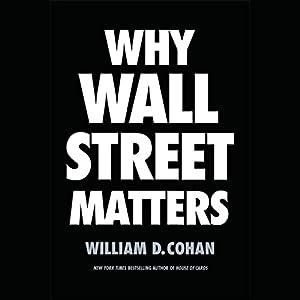 Why Wall Street Matters Hörbuch von William D. Cohan Gesprochen von: Rob Shapiro