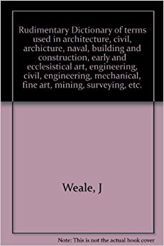 Rudimentary dictionary of terms used in architecture for Construction terms dictionary