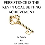 Persistence Is the Key in Goal-Setting Achievement | Dr. Earl E. Paul