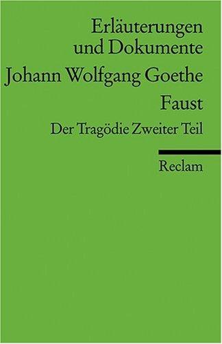 Erläuterungen und Dokumente zu Johann Wolfgang von Goethe: Faust. Der Tragödie Zweiter Teil