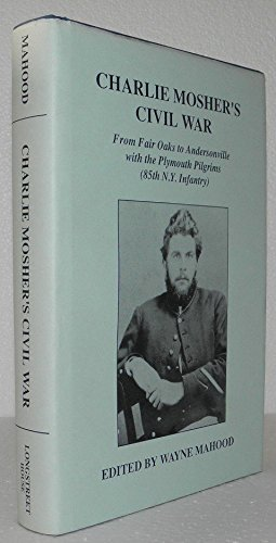 Charlie Mosher's Civil War: From Fair Oaks to Andersonville With the Plymouth Pilgrims