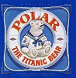 img - for [(Polar the Titanic Bear)] [By (author) Daisy Corning Stone Spedden ] published on (September, 2001) book / textbook / text book