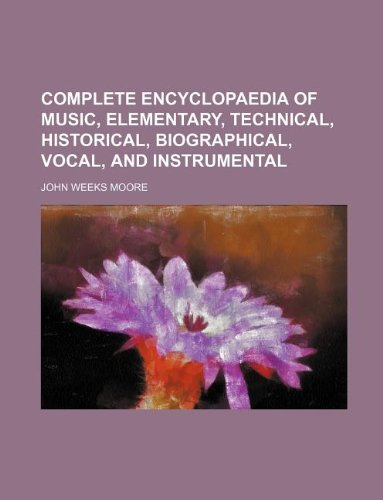 Complete encyclopaedia of music, elementary, technical, historical, biographical, vocal, and instrumental