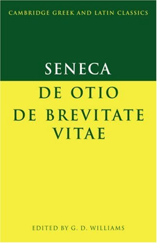 Seneca: De otio; De brevitate vitae (Cambridge Greek and Latin Classics), Seneca