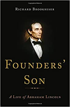 Brookhiser – Founders' Son: A Life of Abraham Lincoln