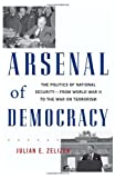 "Julian E. Zelizer, ""Arsenal of Democracy: The Politics of National Security From WWII to the War on Terrorism"" (Basic Books, 2010)"