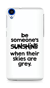 AMEZ be someone's sunshine when their skies are grey Back Cover For HTC Desire 820