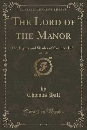 The Lord of the Manor, Vol. 1 of 2: Or, Lights and Shades of Country Life (Classic Reprint)
