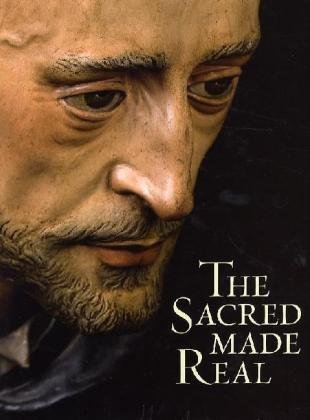 Sacred Made Real: Spanish Painting and Sculpture 1600-1700