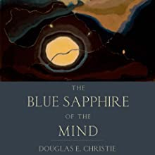 The Blue Sapphire of the Mind: Notes for a Contemplative Ecology Audiobook by Douglas E. Christie Narrated by Chris Ruen