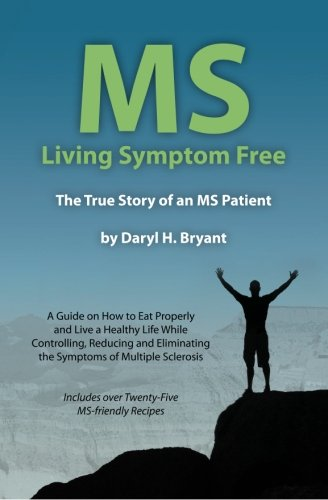 ms-living-symptom-free-the-true-story-of-an-ms-patient-a-guide-on-how-to-eat-properly-and-live-a-hea