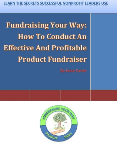 Fundraising Your Way: How To Conduct An Effective And Profitable Product Fundraiser (Volume 1)