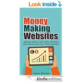 Money Making Websites: Ultimate Guide to Get Website Traffic and Make More Money from Your Online Business (money making website, website traffic, make money online, online business)