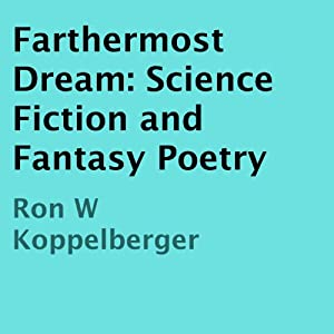 Farthermost Dream: Science Fiction and Fantasy Poetry | [Ron W. Koppelberger]