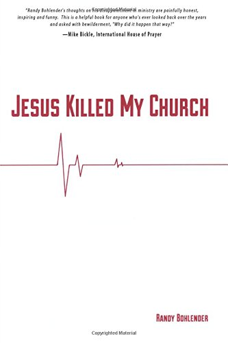 Jesus Killed My Church by Randy Bohlender