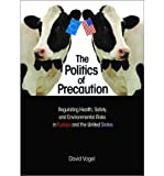 [ { THE POLITICS OF PRECAUTION: REGULATING HEALTH, SAFETY, AND ENVIRONMENTAL RISKS IN EUROPE AND THE UNITED STATES } ] by Vogel, David (AUTHOR) Apr-29-2012 [ Hardcover ]