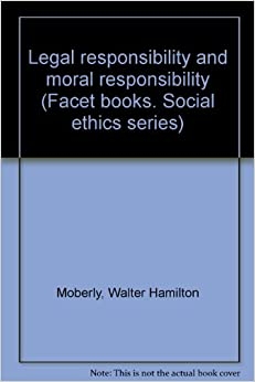 the legality morality and social responsibility Teachers are a special section of society they are responsible for the education  of society's youth they are also responsible for ensuring that the students.