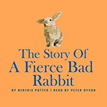 The Story of a Fierce Bad Rabbit Audiobook by Beatrix Potter Narrated by Peter Dyson