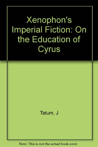 Xenophon's Imperial Fiction: On The Education of Cyrus (Princeton Legacy Library)