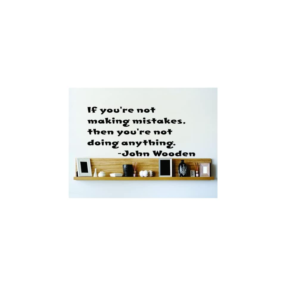 If youre not making mistakes then youre not doing anything.   John Wooden Saying Inspirational Life Quote Wall Decal Vinyl Peel & Stick Sticker Graphic Design Home Decor Living Room Bedroom Bathroom Lettering Detail Picture Art   Size  18 Inches X 36 In