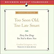 Too Soon Old, Too Late Smart: 30 True Things You Need to Know Now | [Gordon Livingston]