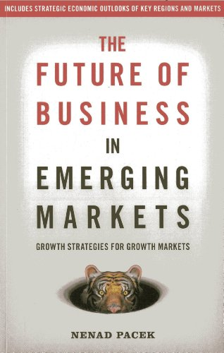 The Future of Business in Emerging Markets: The Success Factors For Market Growth In The 21St Century