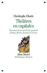 Théâtres en capitales : naissance de la société du spectable à Paris, Berlin, Londres et Vienne