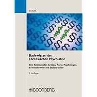 Basiswissen der Forensischen Psychiatrie: Eine Anleitung für Juristen, Ärzte, Psychologen, Kriminalbeamte und...