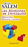 Les Atomistes de l'Antiquit�: D�mocrite, �picure, Lucr�ce