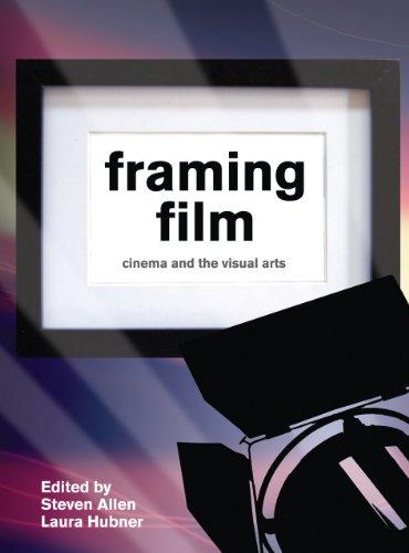 Framing Film: Cinema and the Visual Arts